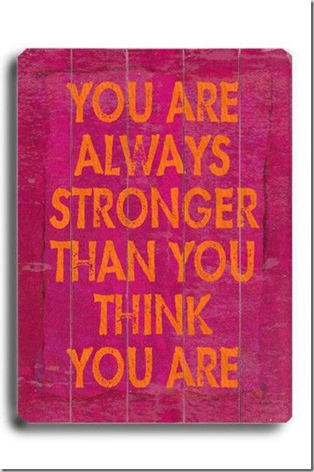 stronger than you think you are