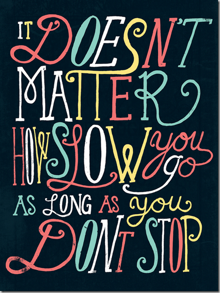 it_doesn't_matter_how_slow_you_go_as_long_as_you_don't_stop