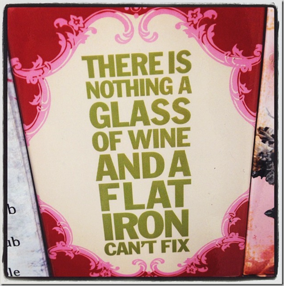 There's_nothing_a_glass_of_wine_and_a_flat_iron_can't_fix_