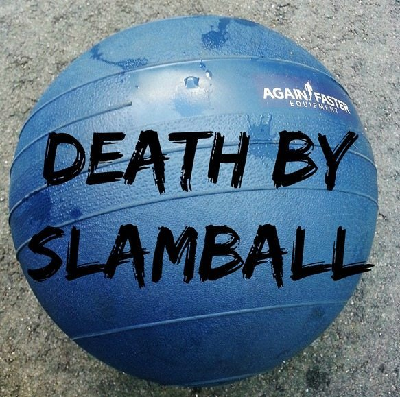 Death by Slamball WOD