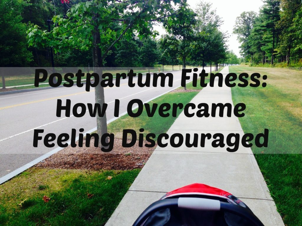 Postpartum Fitness How I Overcame Feeling Discouraged
