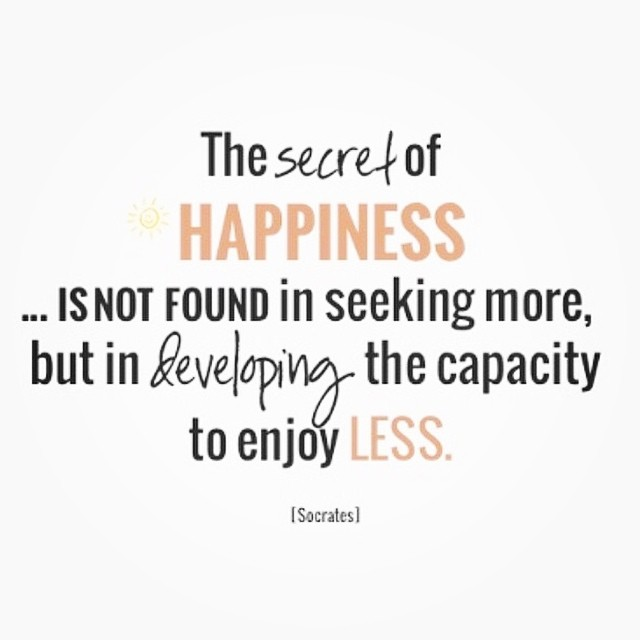 The secret of happiness. #happiness #lessismore #qotd