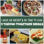 I Have An Infant and No Time to Cook 4 Delicious Throw-Together Meals