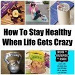 How We Stay Healthy When Life Gets Crazy