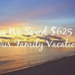 How We Saved $625 for Our Family Vacation