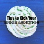Tips to Kick Your Sugar Addiciton