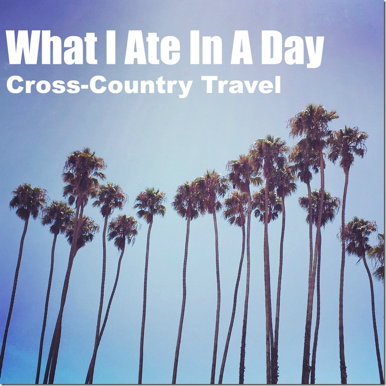 What I Ate In A Day Cross-Country Travel